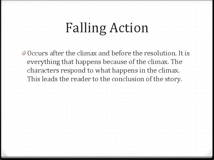 Falling Action 0 Occurs after the climax and before the resolution. It is everything