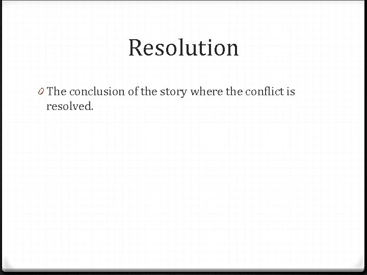 Resolution 0 The conclusion of the story where the conflict is resolved.