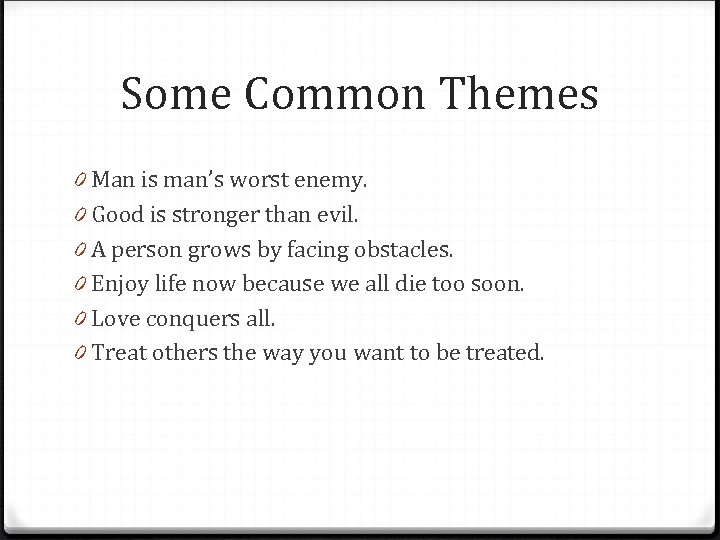 Some Common Themes 0 Man is man's worst enemy. 0 Good is stronger than