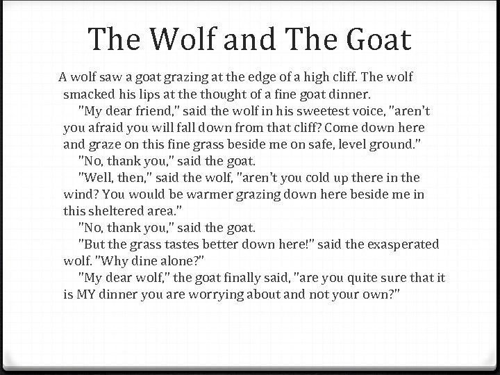 The Wolf and The Goat A wolf saw a goat grazing at the edge