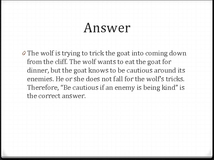 Answer 0 The wolf is trying to trick the goat into coming down from