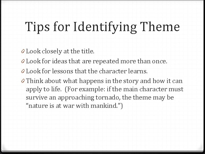 Tips for Identifying Theme 0 Look closely at the title. 0 Look for ideas