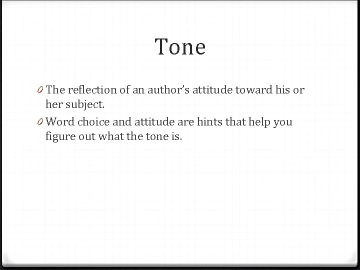 Tone 0 The reflection of an author's attitude toward his or her subject. 0