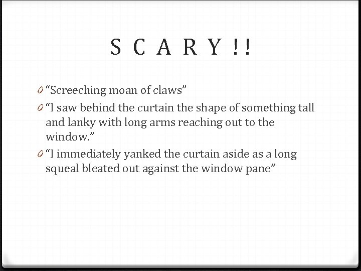 """S C A R Y ! ! 0 """"Screeching moan of claws"""" 0 """"I"""