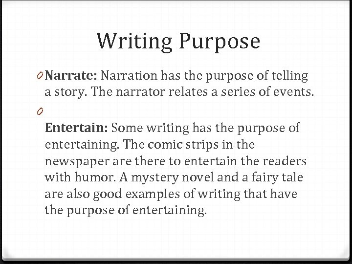 Writing Purpose 0 Narrate: Narration has the purpose of telling a story. The narrator