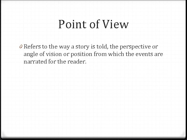 Point of View 0 Refers to the way a story is told, the perspective