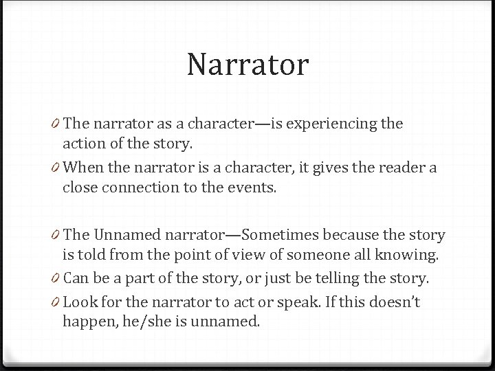 Narrator 0 The narrator as a character—is experiencing the action of the story. 0