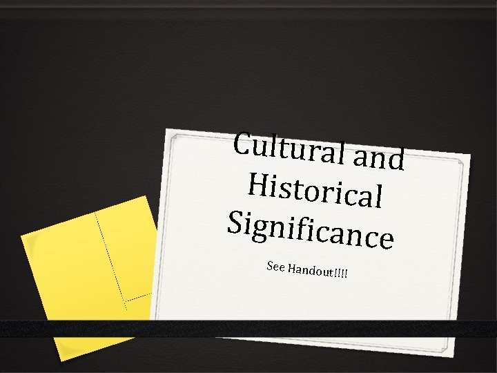 Cultural and Historical Significance See Handou t!!!!