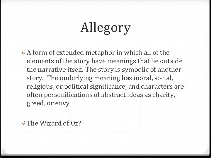 Allegory 0 A form of extended metaphor in which all of the elements of