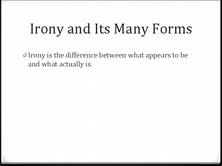 Irony and Its Many Forms 0 Irony is the difference between what appears to