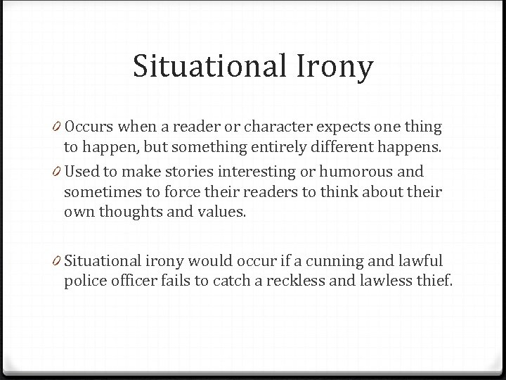 Situational Irony 0 Occurs when a reader or character expects one thing to happen,