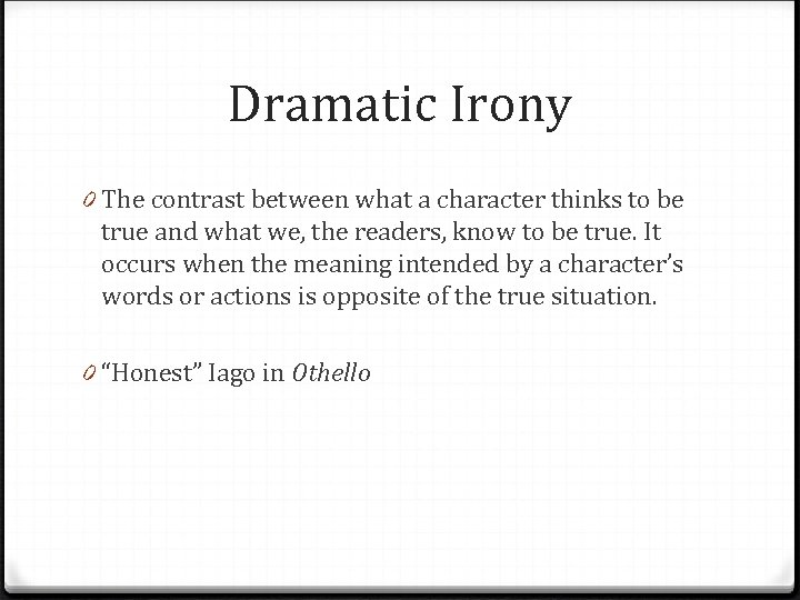 Dramatic Irony 0 The contrast between what a character thinks to be true and