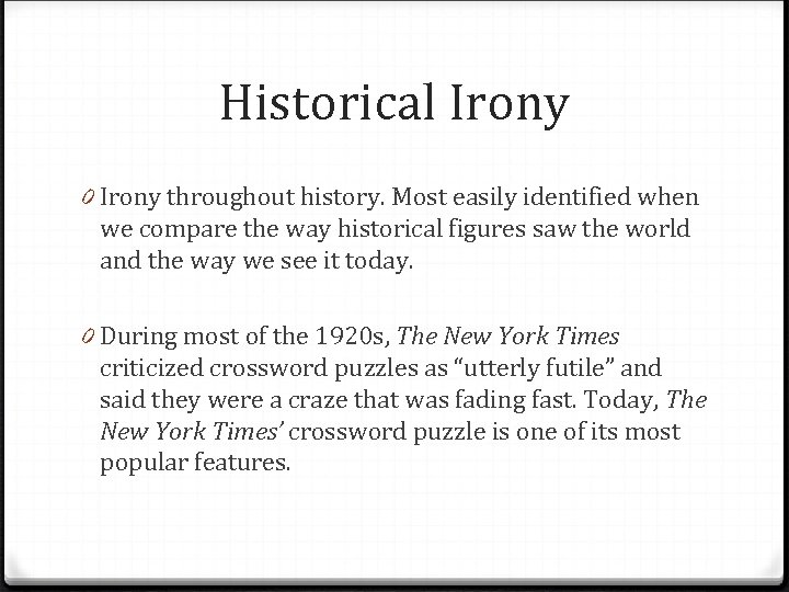 Historical Irony 0 Irony throughout history. Most easily identified when we compare the way