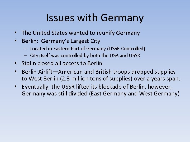 Issues with Germany • The United States wanted to reunify Germany • Berlin: Germany's