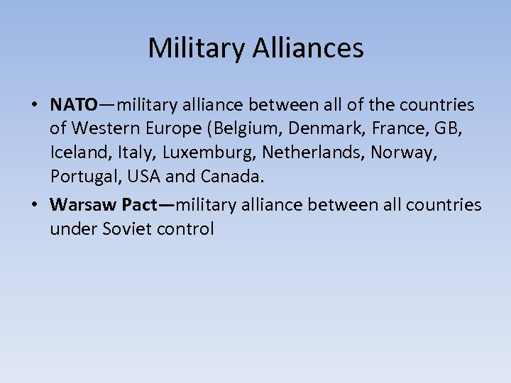 Military Alliances • NATO—military alliance between all of the countries of Western Europe (Belgium,