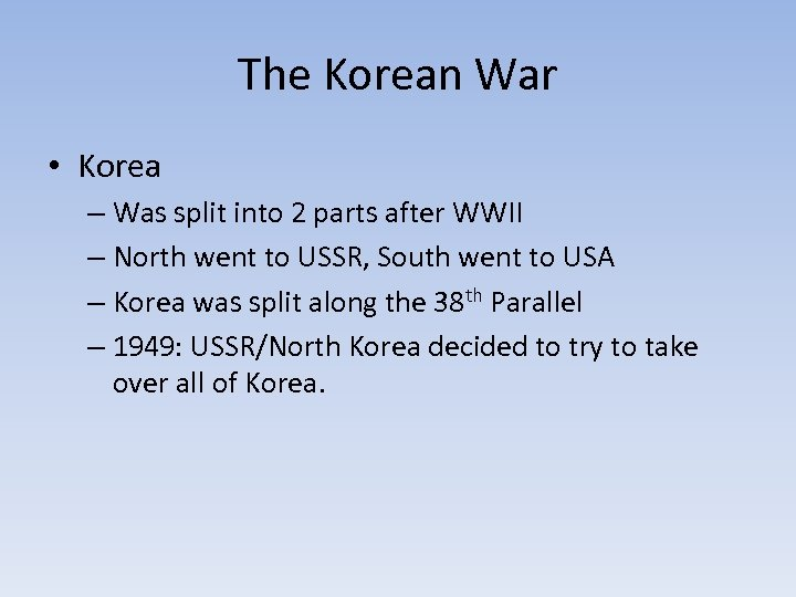 The Korean War • Korea – Was split into 2 parts after WWII –