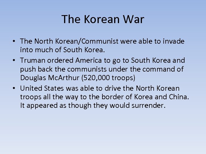 The Korean War • The North Korean/Communist were able to invade into much of