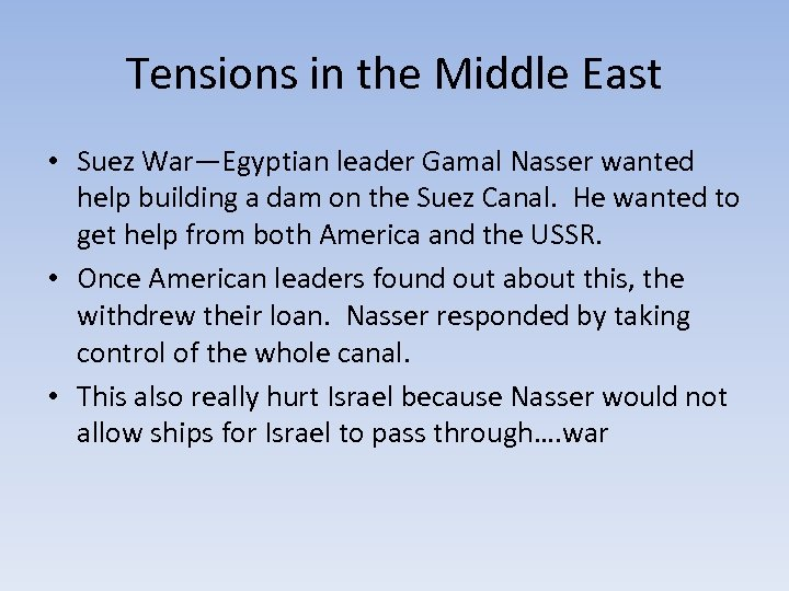 Tensions in the Middle East • Suez War—Egyptian leader Gamal Nasser wanted help building