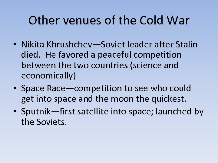Other venues of the Cold War • Nikita Khrushchev—Soviet leader after Stalin died. He