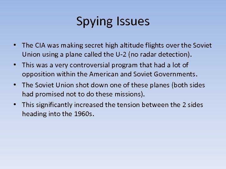 Spying Issues • The CIA was making secret high altitude flights over the Soviet