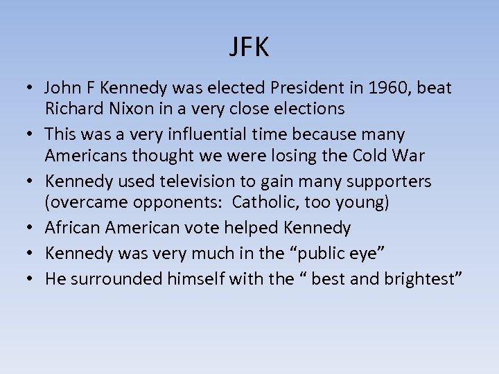 JFK • John F Kennedy was elected President in 1960, beat Richard Nixon in