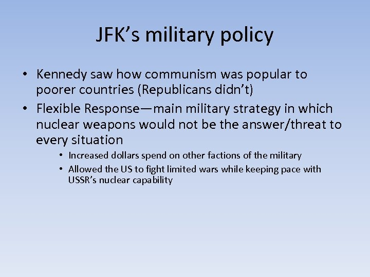 JFK's military policy • Kennedy saw how communism was popular to poorer countries (Republicans