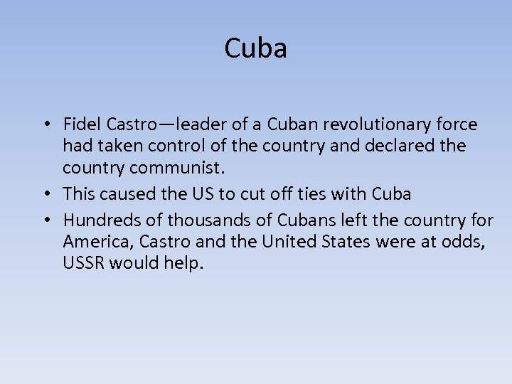 Cuba • Fidel Castro—leader of a Cuban revolutionary force had taken control of the