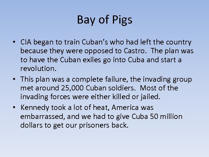 Bay of Pigs • CIA began to train Cuban's who had left the country