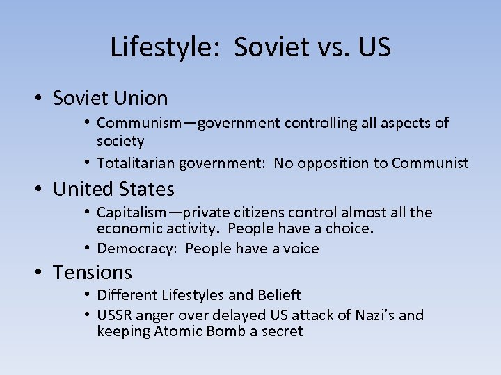 Lifestyle: Soviet vs. US • Soviet Union • Communism—government controlling all aspects of society