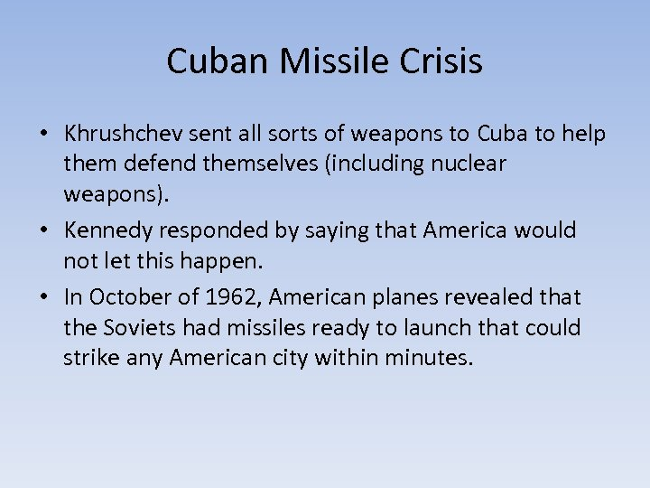 Cuban Missile Crisis • Khrushchev sent all sorts of weapons to Cuba to help