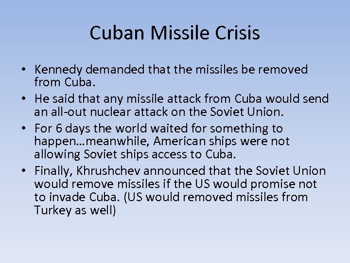Cuban Missile Crisis • Kennedy demanded that the missiles be removed from Cuba. •