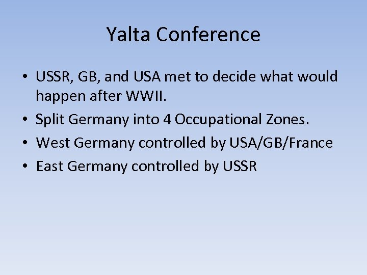Yalta Conference • USSR, GB, and USA met to decide what would happen after