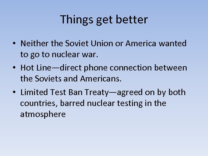 Things get better • Neither the Soviet Union or America wanted to go to