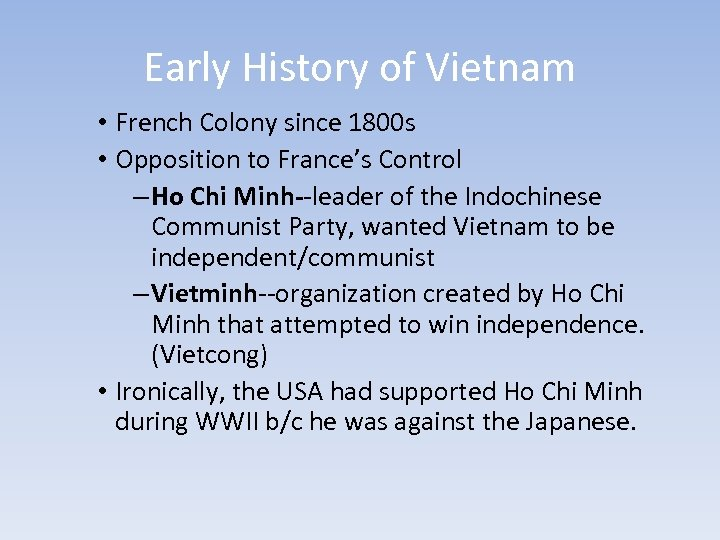 Early History of Vietnam • French Colony since 1800 s • Opposition to France's