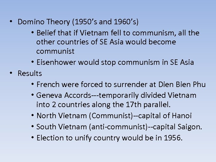 • Domino Theory (1950's and 1960's) • Belief that if Vietnam fell to