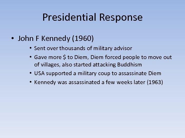 Presidential Response • John F Kennedy (1960) • Sent over thousands of military advisor