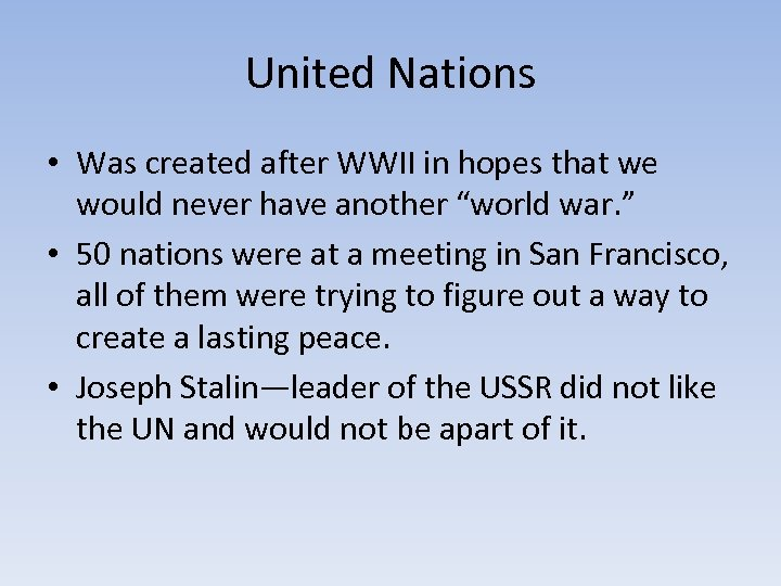 United Nations • Was created after WWII in hopes that we would never have