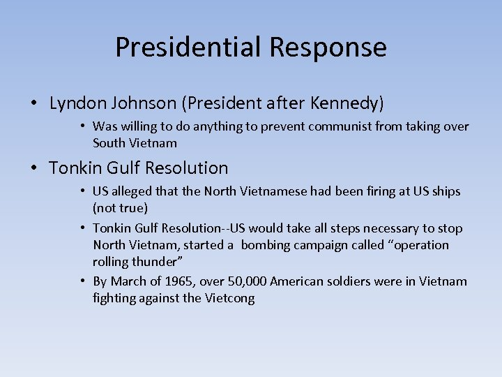 Presidential Response • Lyndon Johnson (President after Kennedy) • Was willing to do anything