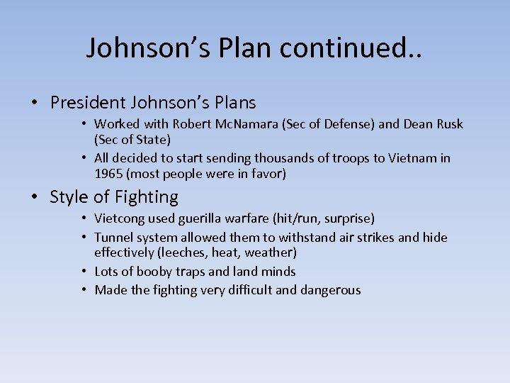 Johnson's Plan continued. . • President Johnson's Plans • Worked with Robert Mc. Namara