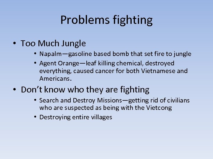 Problems fighting • Too Much Jungle • Napalm—gasoline based bomb that set fire to