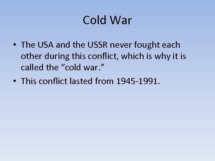 Cold War • The USA and the USSR never fought each other during this