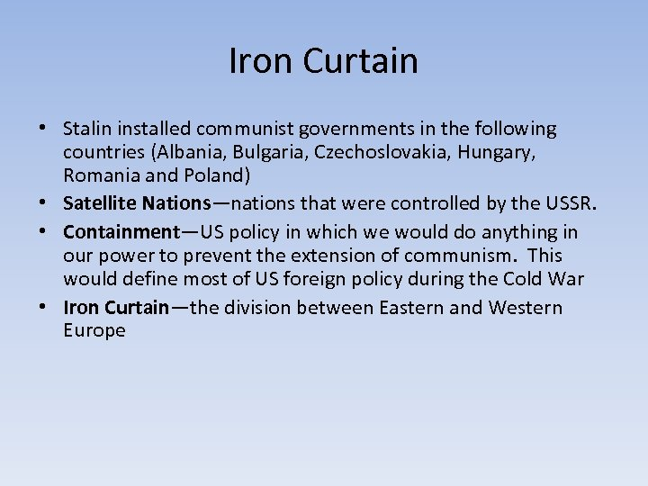 Iron Curtain • Stalin installed communist governments in the following countries (Albania, Bulgaria, Czechoslovakia,