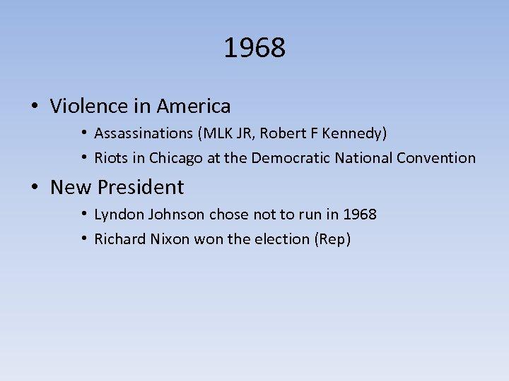 1968 • Violence in America • Assassinations (MLK JR, Robert F Kennedy) • Riots