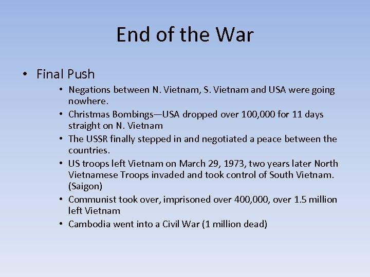 End of the War • Final Push • Negations between N. Vietnam, S. Vietnam