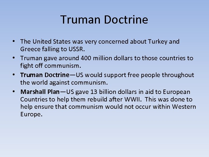 Truman Doctrine • The United States was very concerned about Turkey and Greece falling