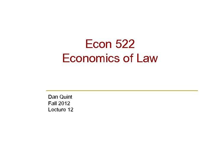 Econ 522 Economics of Law Dan Quint Fall 2012 Lecture 12