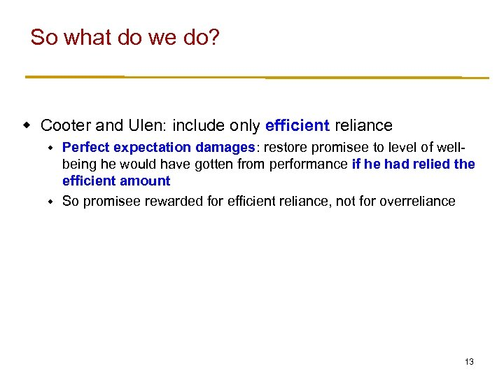 So what do we do? w Cooter and Ulen: include only efficient reliance Perfect