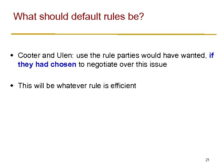 What should default rules be? w Cooter and Ulen: use the rule parties would