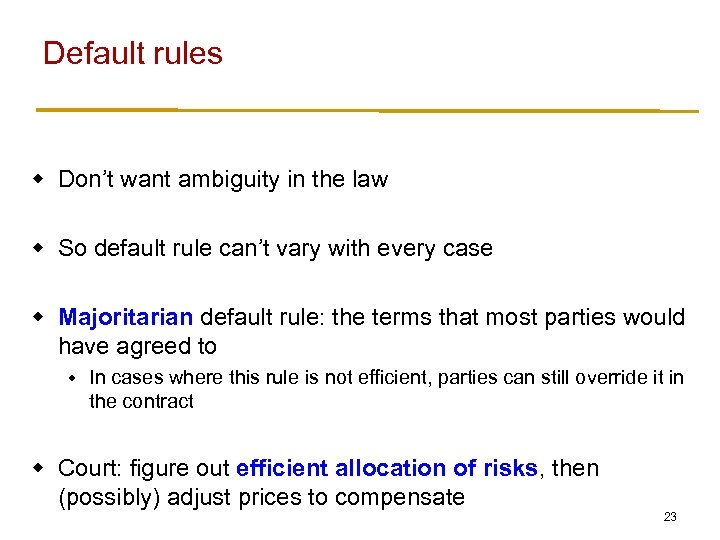 Default rules w Don't want ambiguity in the law w So default rule can't