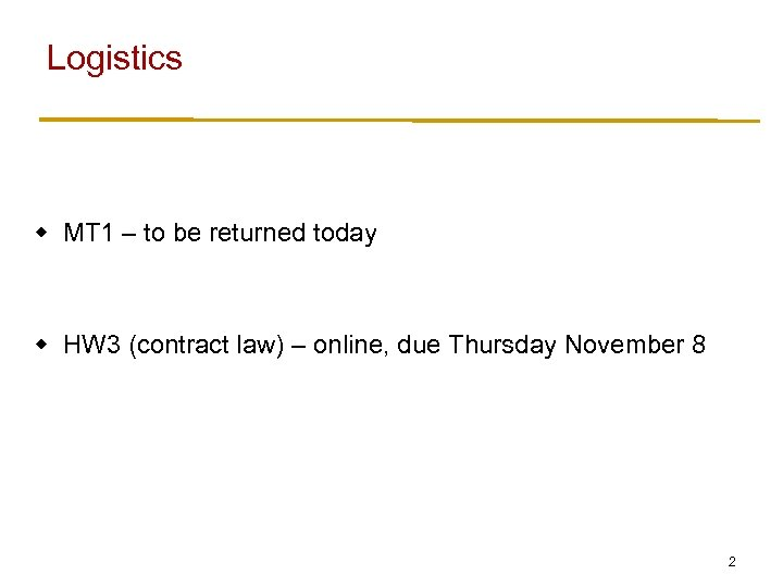 Logistics w MT 1 – to be returned today w HW 3 (contract law)
